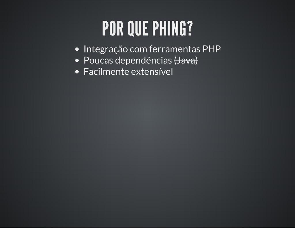 POR QUE PHING? Integração com ferramentas PHP P...