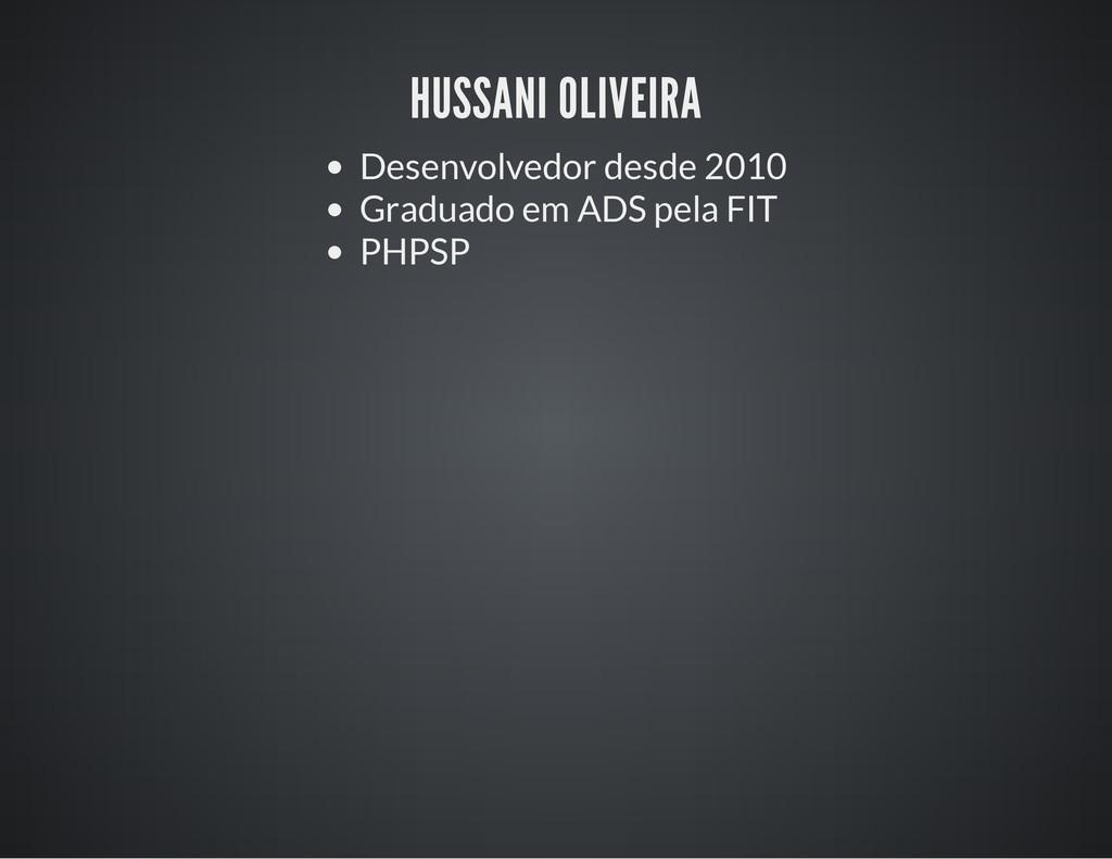HUSSANI OLIVEIRA Desenvolvedor desde 2010 Gradu...