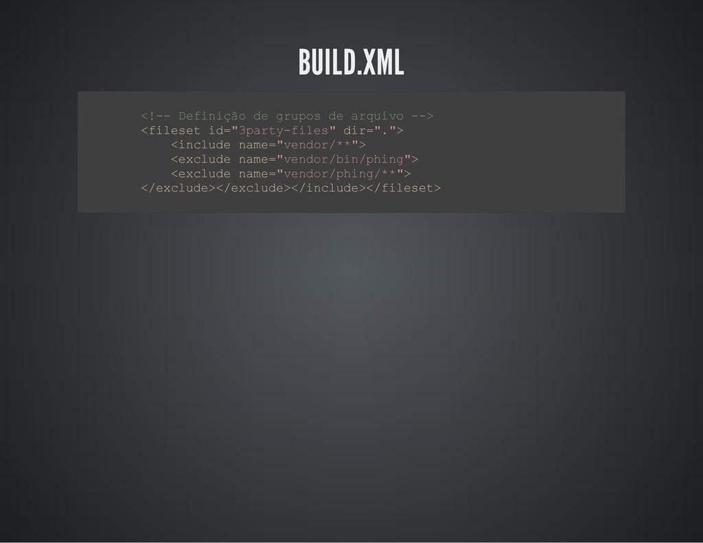 BUILD.XML < ! - - D e f i n i ç ã o d e g r u p...
