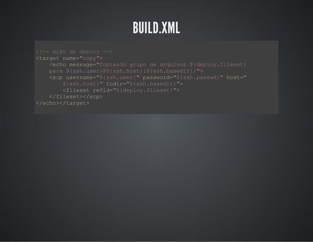 BUILD.XML < ! - - A ç ã o d e d e p l o y - - >...