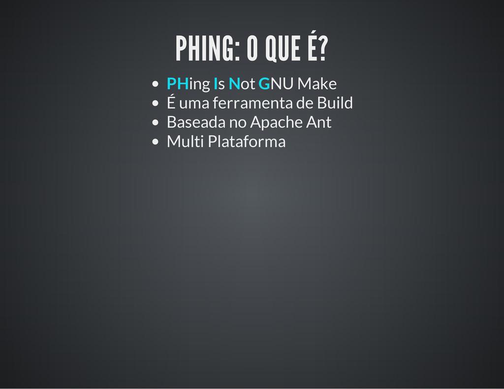 PHING: O QUE É? PHing Is Not GNU Make É uma fer...