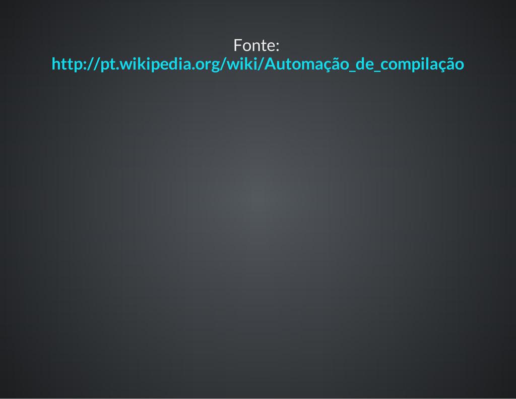 Fonte: http://pt.wikipedia.org/wiki/Automação_d...