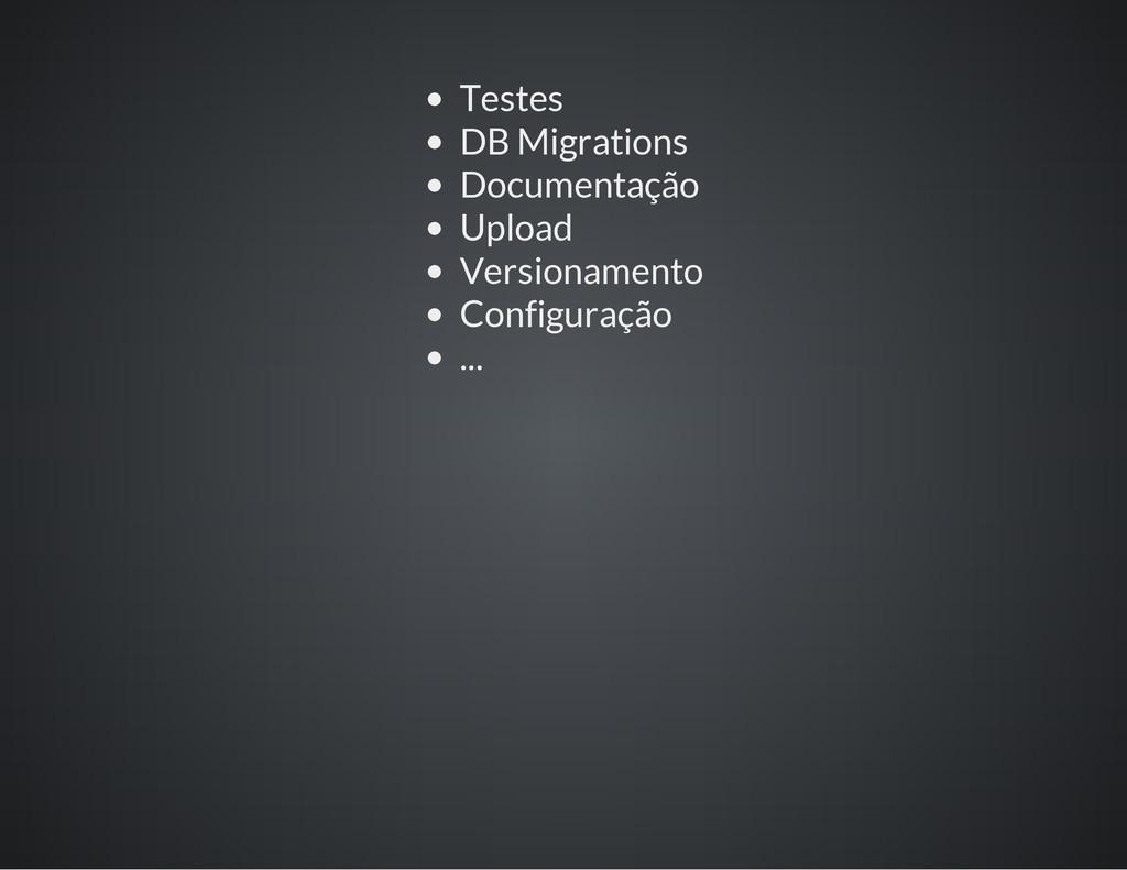 Testes DB Migrations Documentação Upload Versio...