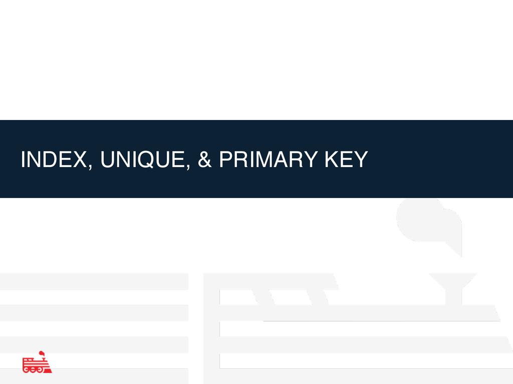 INDEX, UNIQUE, & PRIMARY KEY