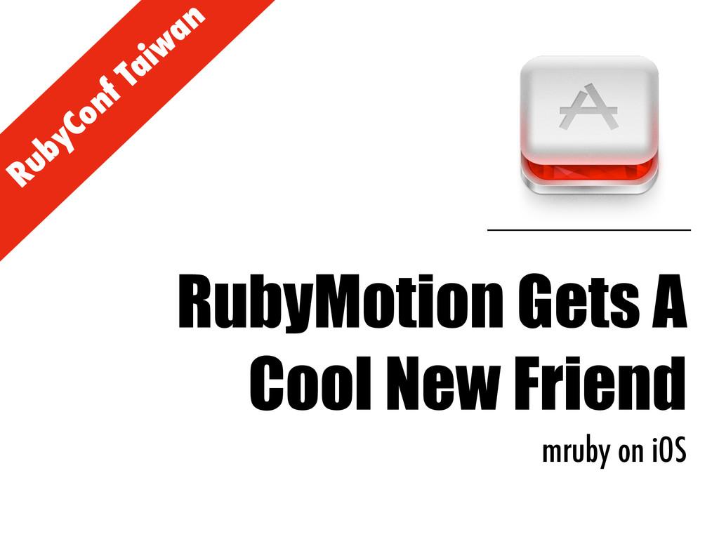 RubyConf Taiw an RubyMotion Gets A Cool New Fri...