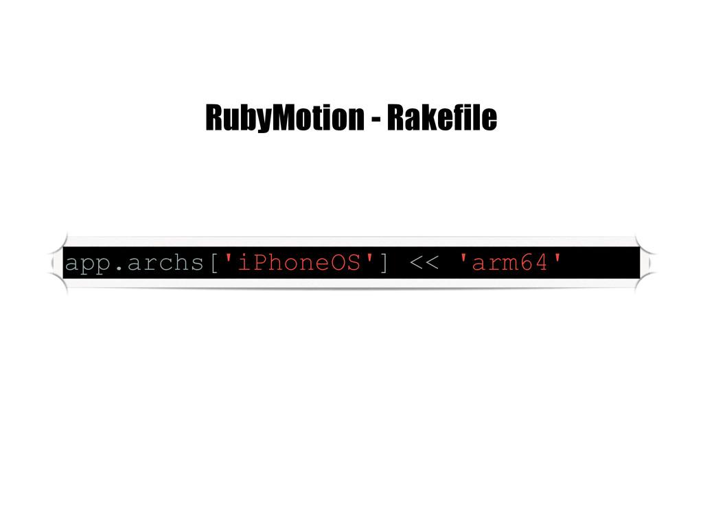 app.archs['iPhoneOS'] << 'arm64' RubyMotion - R...