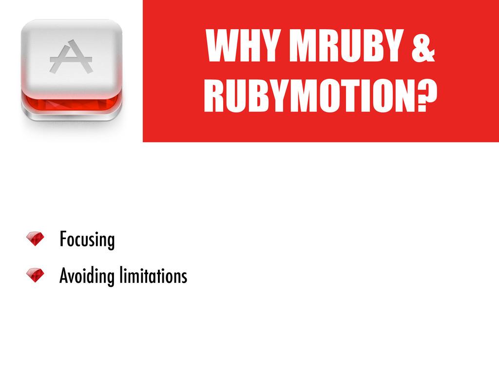 ! WHY MRUBY & RUBYMOTION? Focusing Avoiding lim...