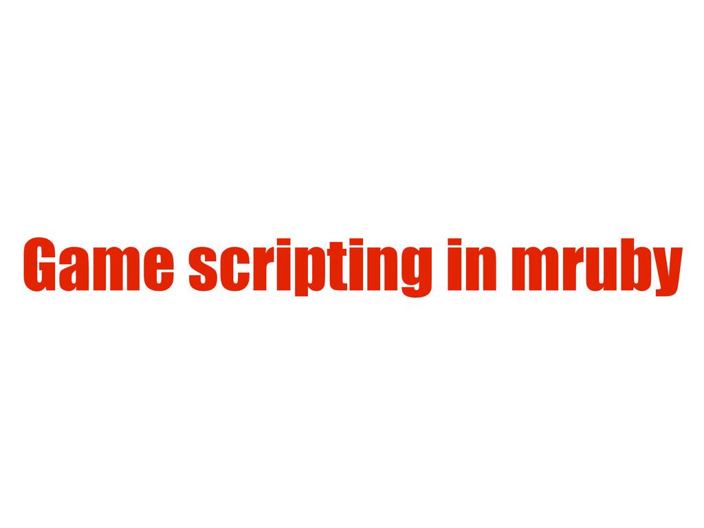 Game scripting in mruby