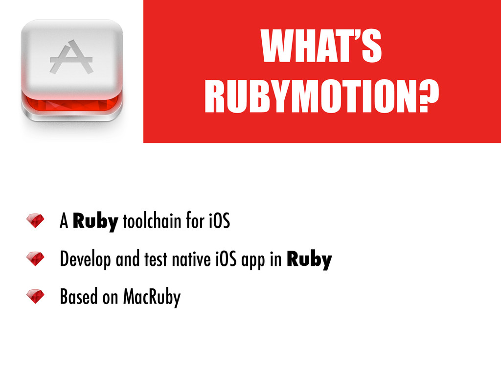 ! WHAT'S RUBYMOTION? A Ruby toolchain for iOS D...
