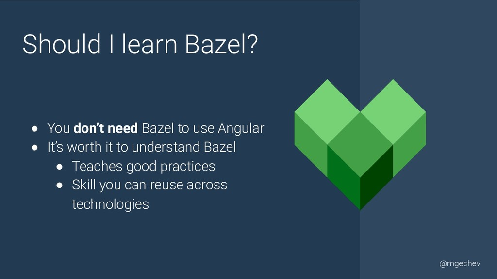 @yourtwitter @mgechev Should I learn Bazel? ● Y...