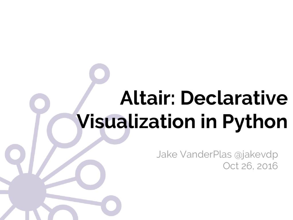 #JSM2016 Jake VanderPlas Altair: Declarative Vi...