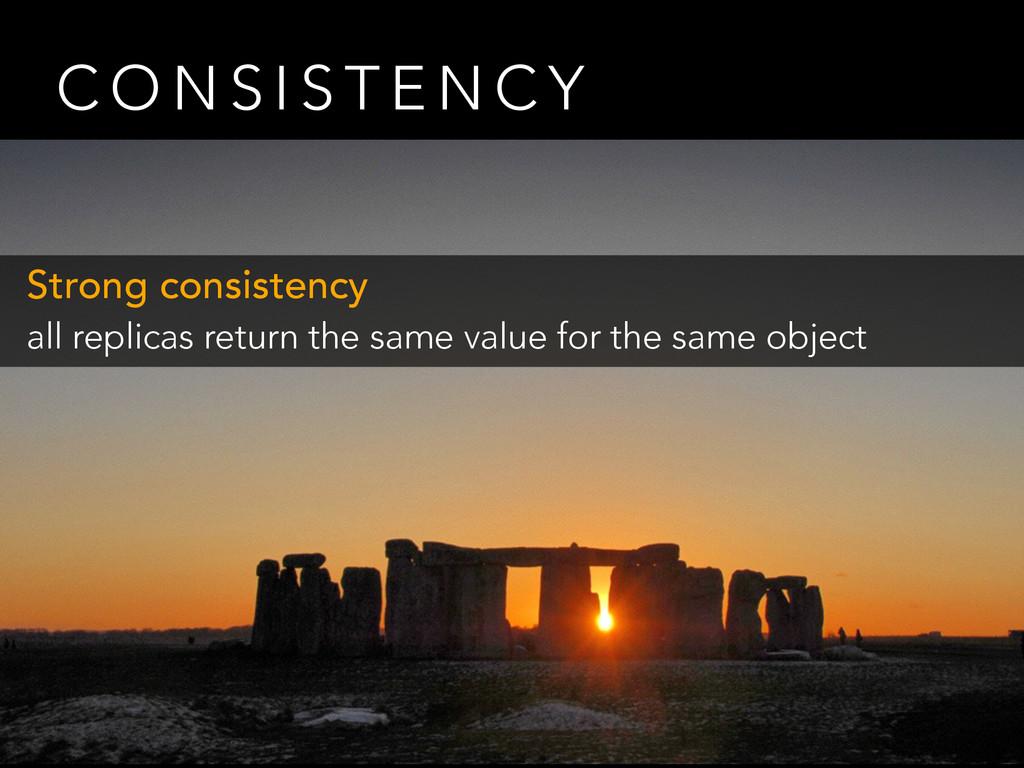 C O N S I S T E N C Y Strong consistency all re...