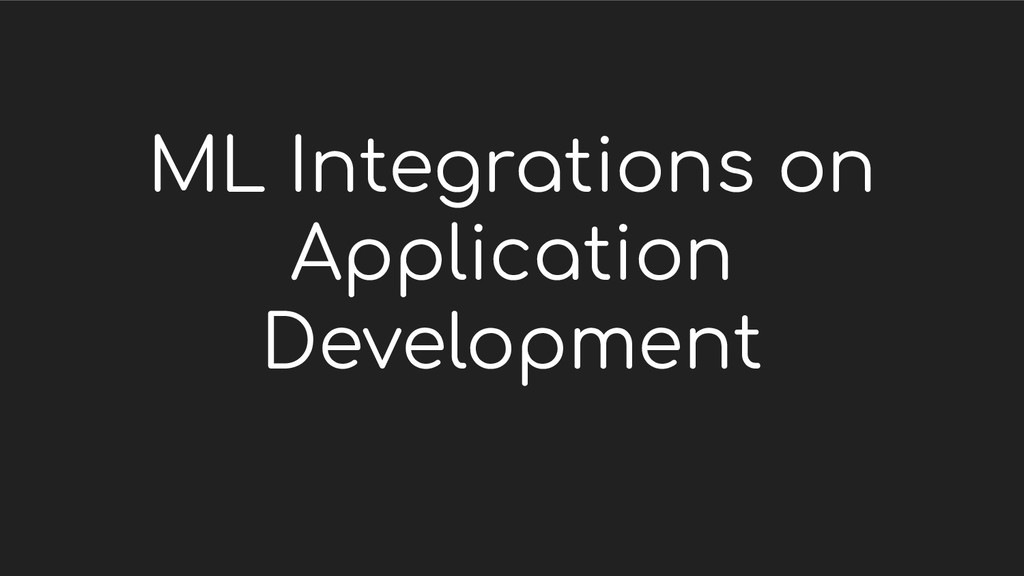 ML Integrations on Application Development