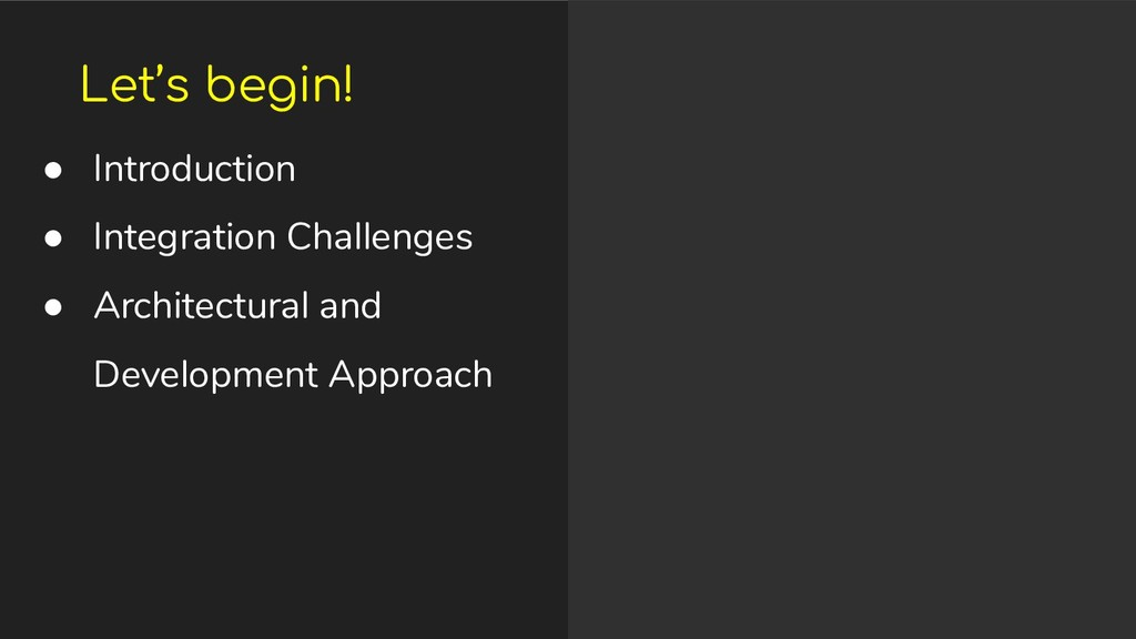 Let's begin! ● Introduction ● Integration Chall...