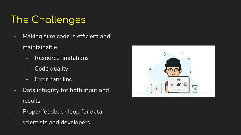 The Challenges - Making sure code is efficient a...