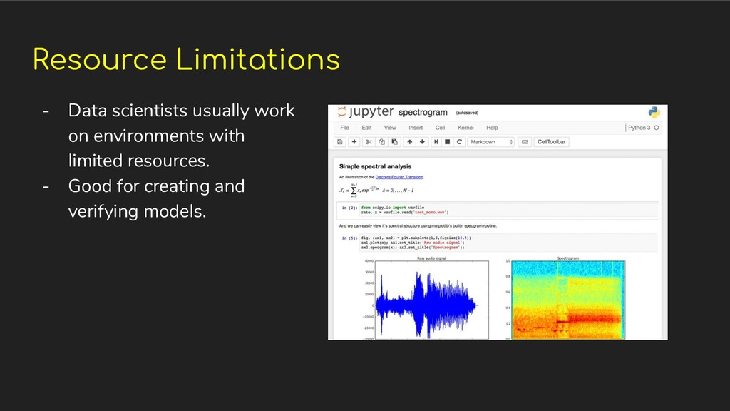 Resource Limitations - Data scientists usually ...