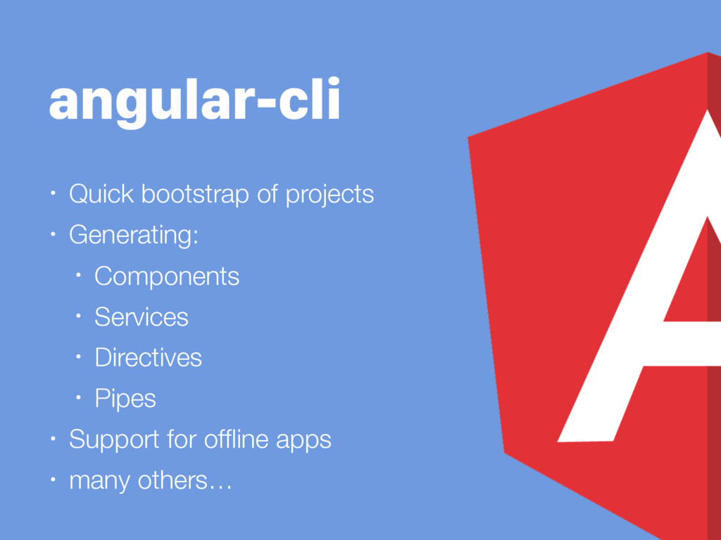 angular-cli • Quick bootstrap of projects • Gen...