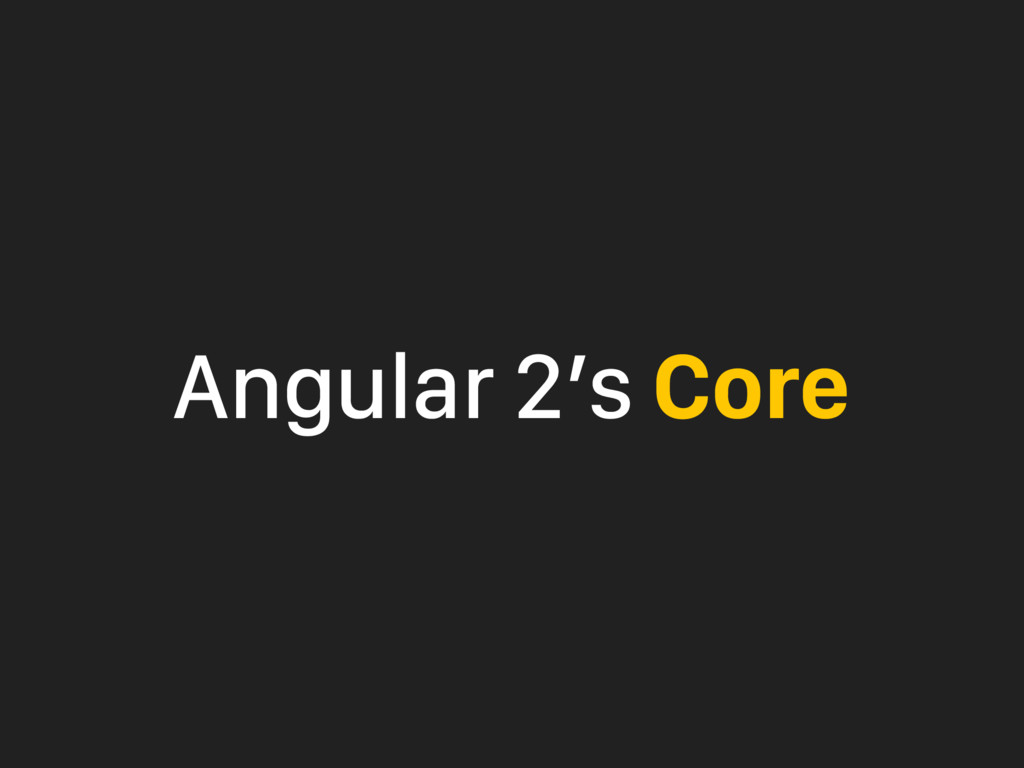 Angular 2's Core