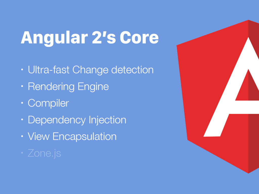 Angular 2's Core • Ultra-fast Change detection ...
