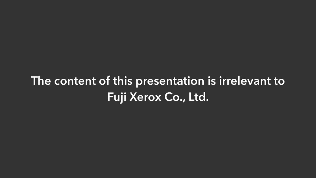 The content of this presentation is irrelevant ...