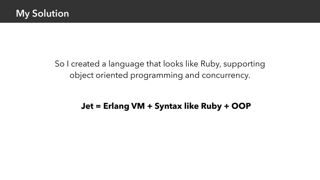 My Solution Jet = Erlang VM + Syntax like Ruby ...
