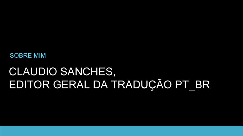 CLAUDIO SANCHES, EDITOR GERAL DA TRADUÇÃO PT_BR...