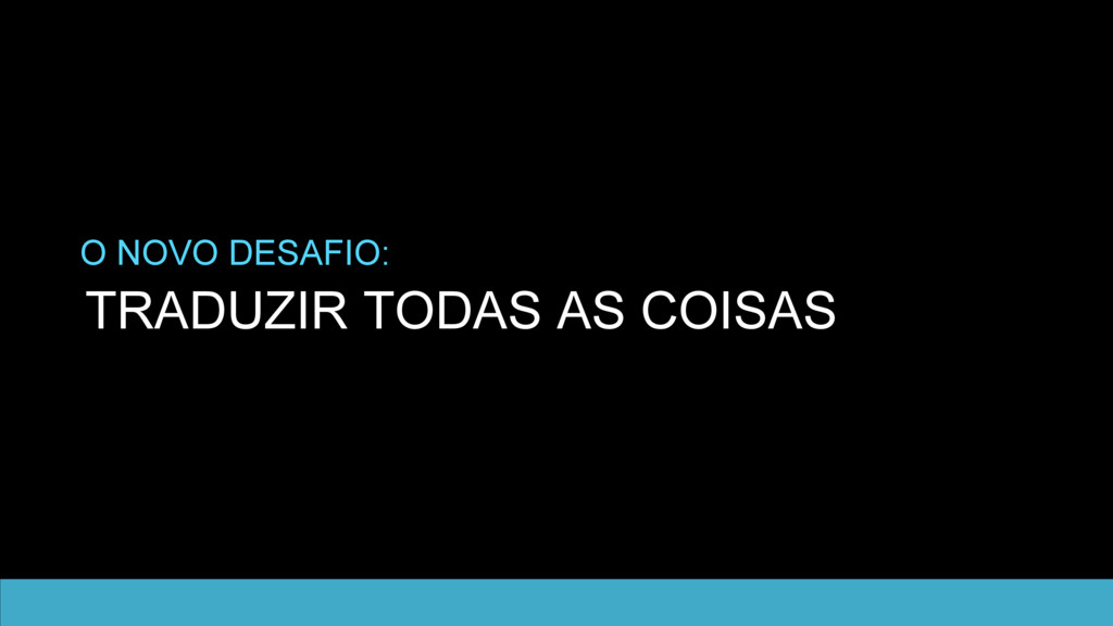 TRADUZIR TODAS AS COISAS O NOVO DESAFIO: