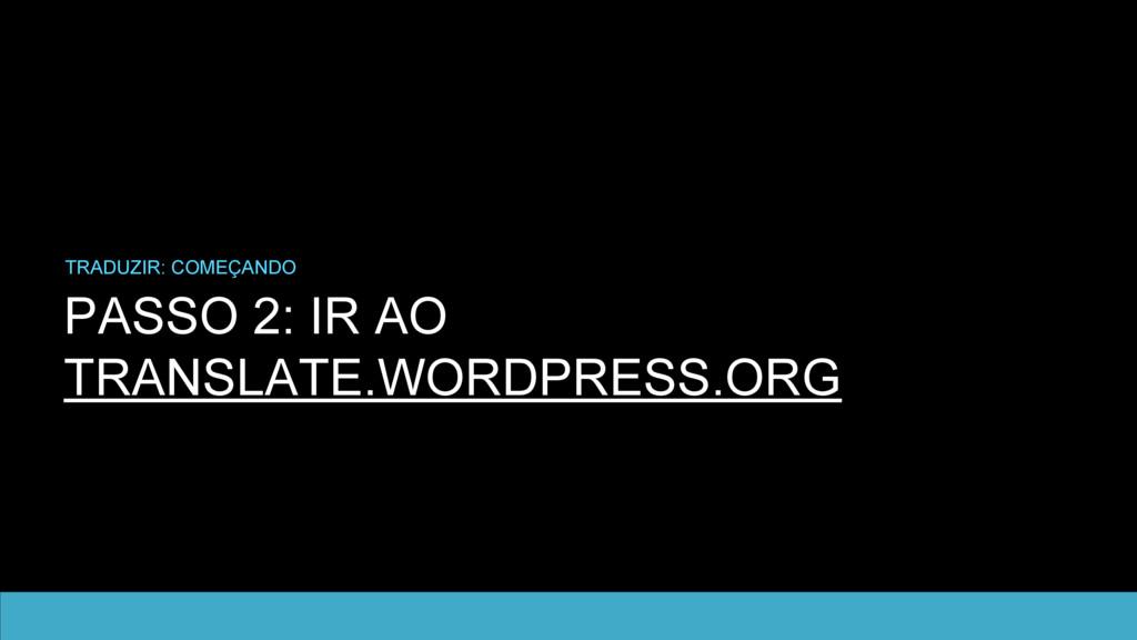 PASSO 2: IR AO TRANSLATE.WORDPRESS.ORG TRADUZIR...