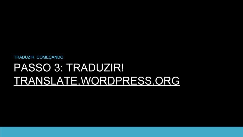 PASSO 3: TRADUZIR! TRANSLATE.WORDPRESS.ORG TRAD...