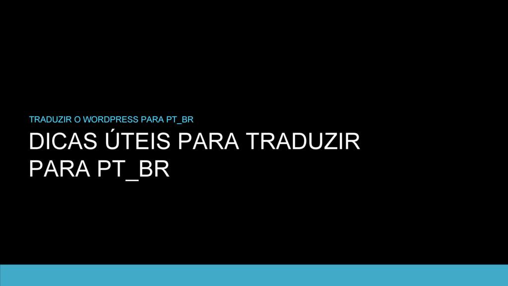 DICAS ÚTEIS PARA TRADUZIR PARA PT_BR TRADUZIR O...