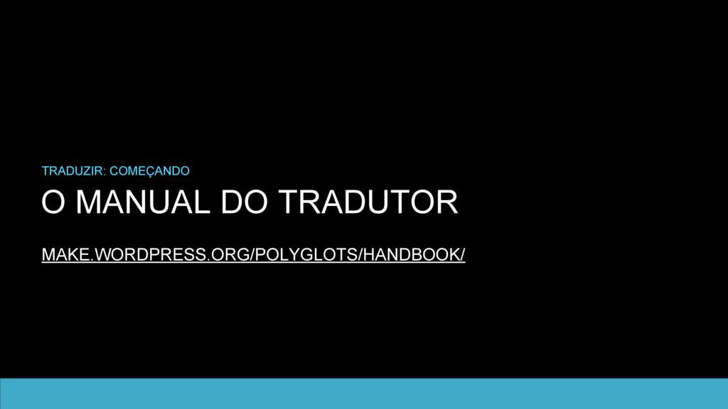 O MANUAL DO TRADUTOR TRADUZIR: COMEÇANDO MAKE.W...