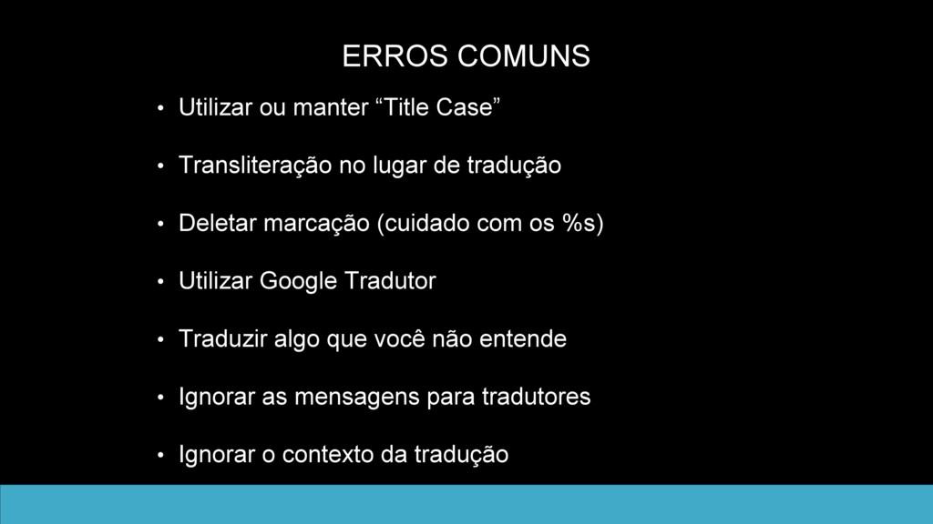 """ERROS COMUNS • Utilizar ou manter """"Title Case"""" ..."""