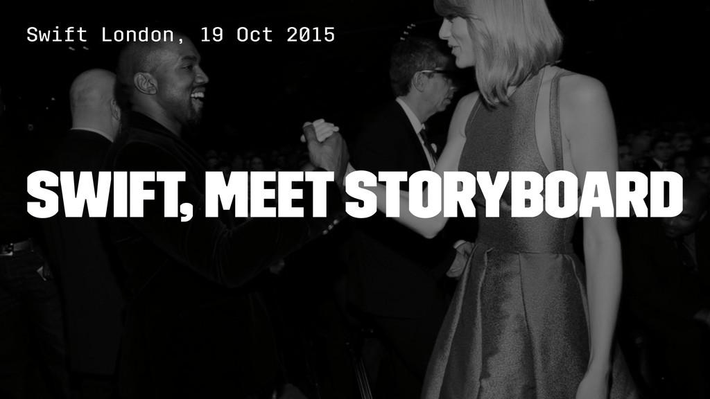 Swift London, 19 Oct 2015 Swift, meet Storyboard