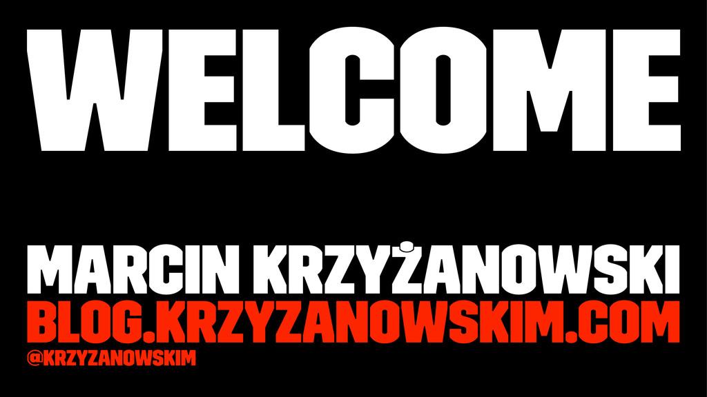 Welcome Marcin Krzyżanowski blog.krzyzanowskim....