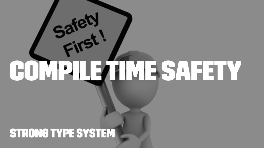 compile time safety Strong Type System