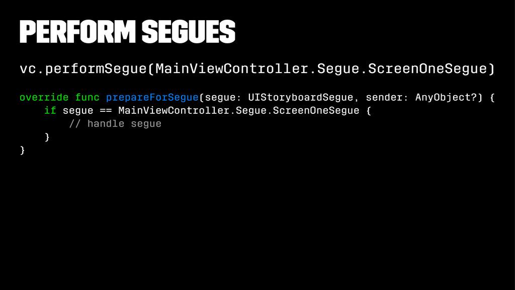 Perform Segues vc.performSegue(MainViewControll...