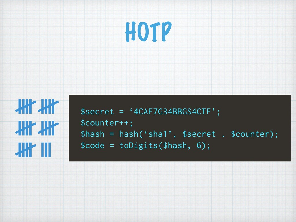 HOTP $secret = '4CAF7G34BBGS4CTF'; $counter++; ...