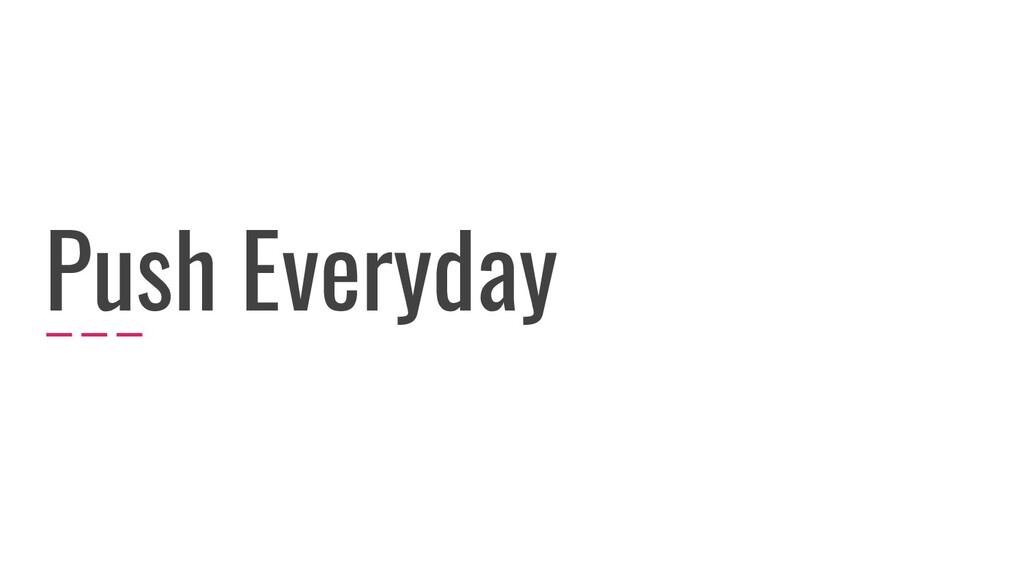 Push Everyday
