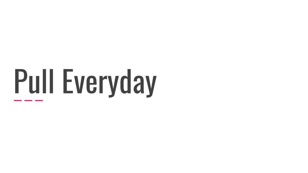 Pull Everyday