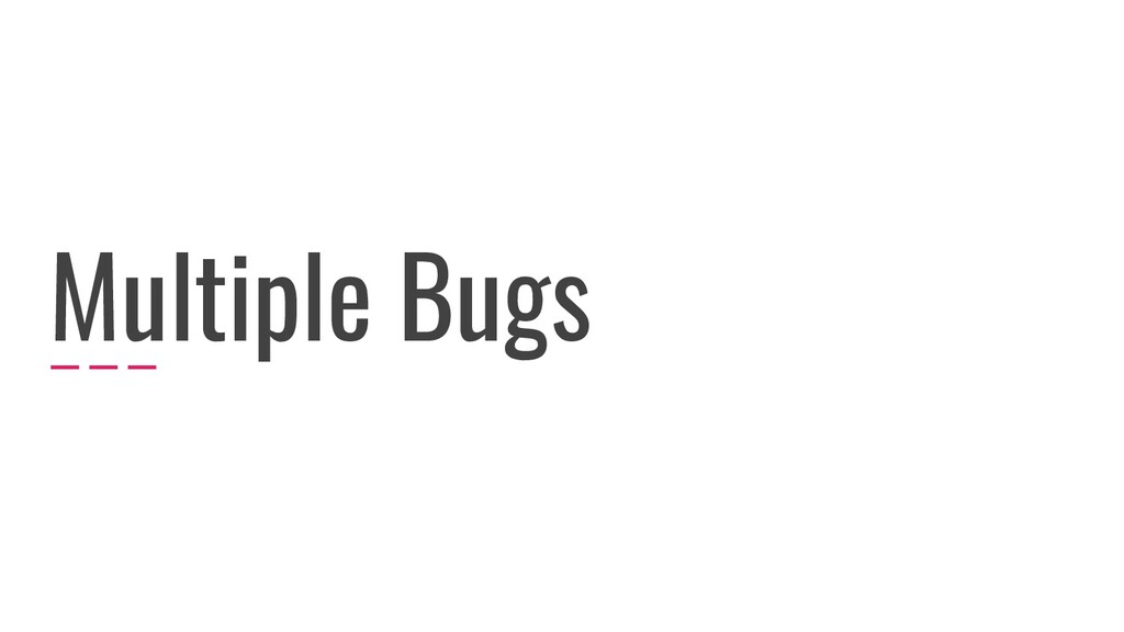 Multiple Bugs