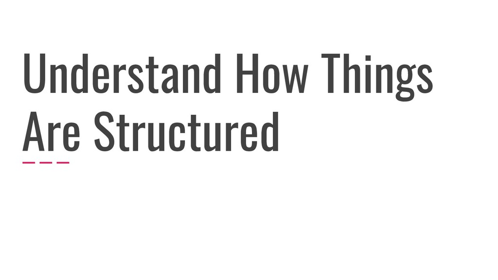 Understand How Things Are Structured