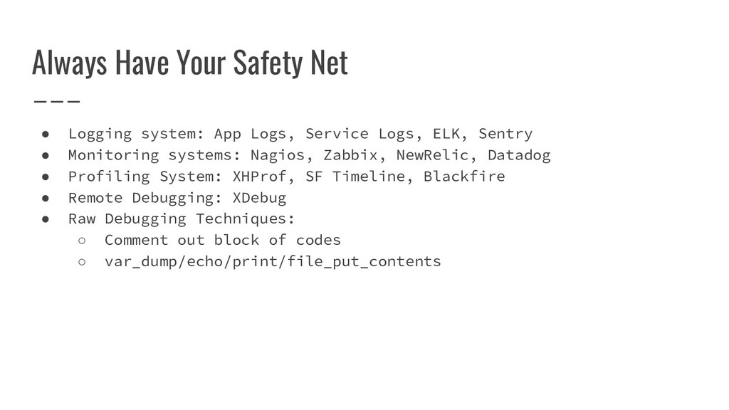 Always Have Your Safety Net ● Logging system: A...