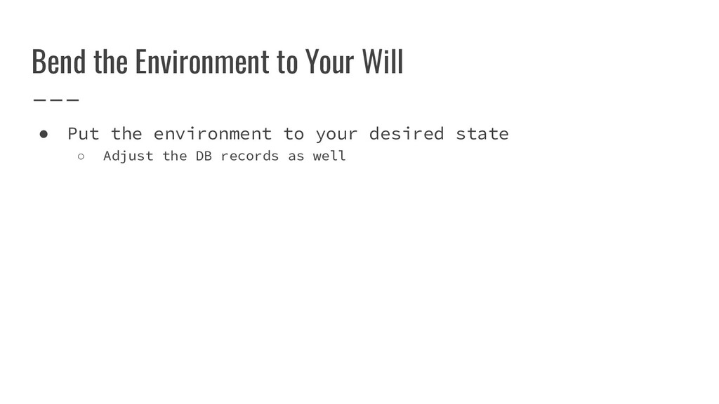 Bend the Environment to Your Will ● Put the env...