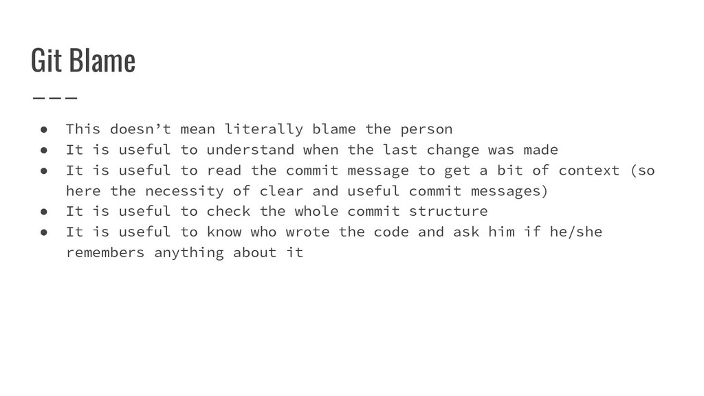 Git Blame ● This doesn't mean literally blame t...