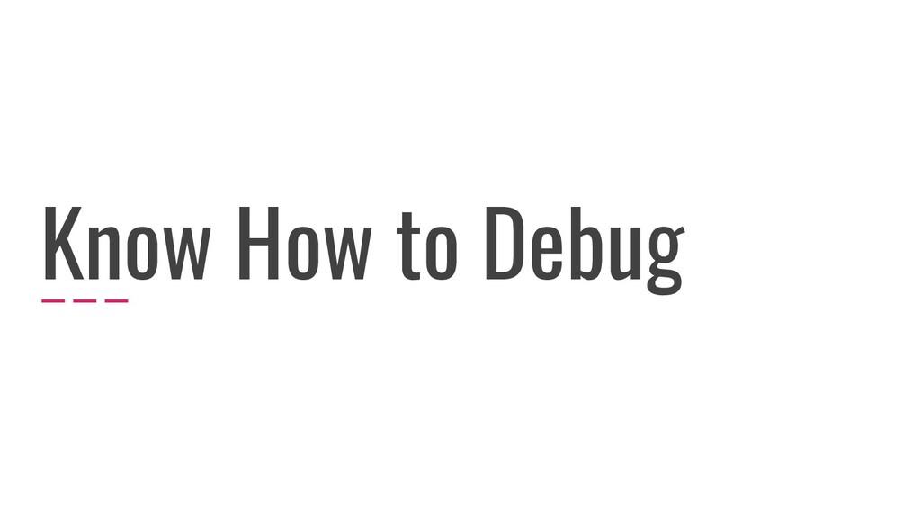 Know How to Debug