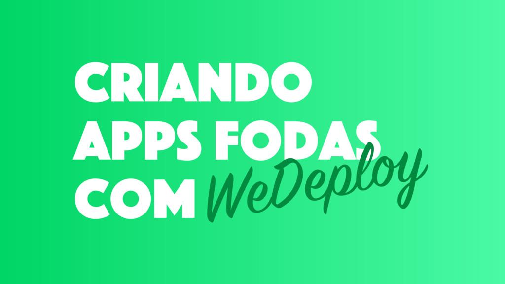 criando apps fodas com WeDeploy