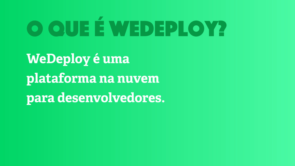 o que é wedeploy? WeDeploy é uma plataforma na ...
