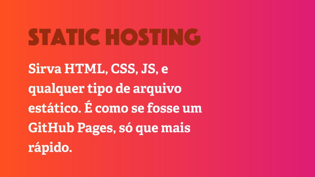 Sirva HTML, CSS, JS, e qualquer tipo de arquivo...