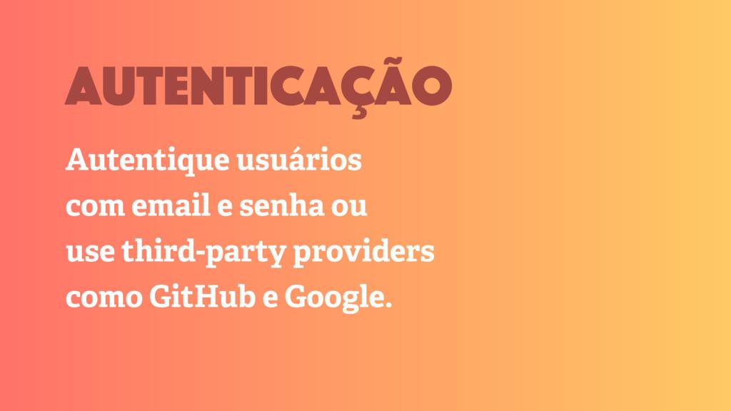 autenticação Autentique usuários com email e se...