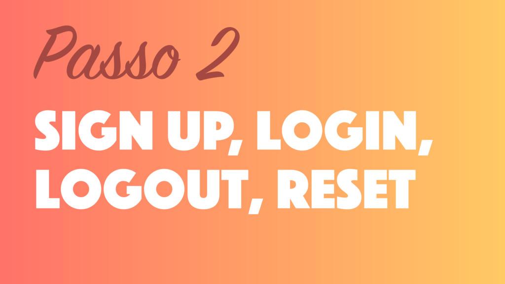 sign up, login, logout, reset Passo 2